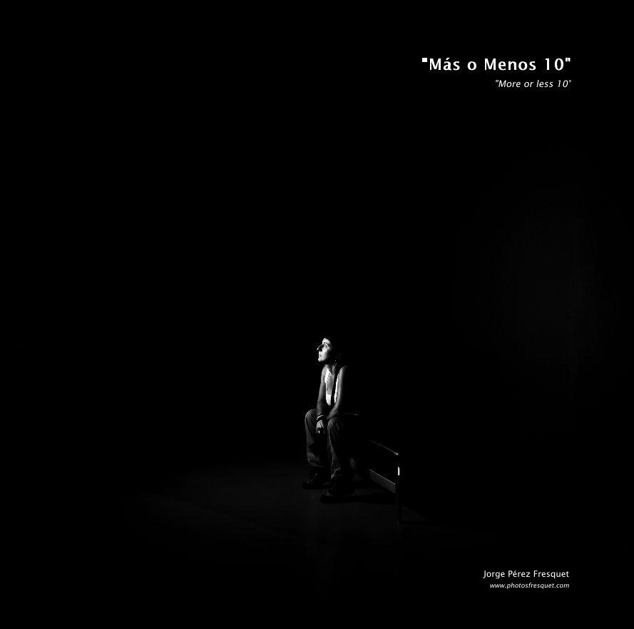 "Ver ""Más o Menos 10""__ ""More or less 10"" por Jorge Pérez Fresquet"