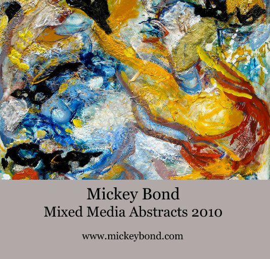 View Mickey Bond Mixed Media Abstracts 2010 by www.mickeybond.com