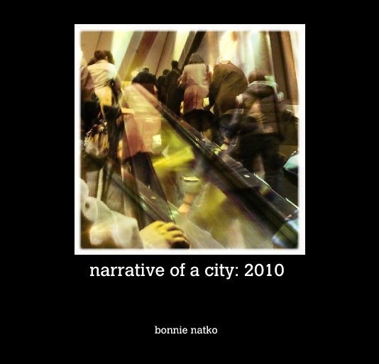 Ver narrative of a city: 2010 por bonnie natko