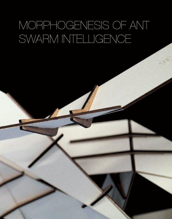 View MORPHOGENESIS OF ANT SWARM INTELLIGENCE by Christine Hauge Ringsmose, Agnija Rubene, Mikkel Horsbøl Lauridsen & Tobias Theil Konishi