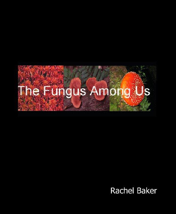 Bekijk The Fungus Among Us op Rachel Baker