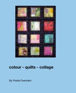 colour - quilts - collage - Fine Art photo book