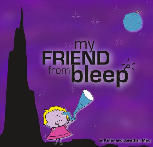 View My Friend From Bleep by Kelley and Jonathan Max