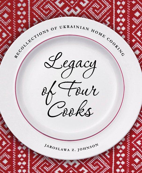 View Legacy of Four Cooks by Jaroslawa Z. Johnson