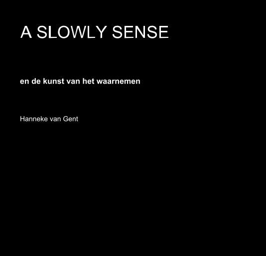 View A SLOWLY SENSE by Hanneke van Gent