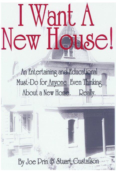 View I Want A New House by Joe Prin & Stuart Gustafson