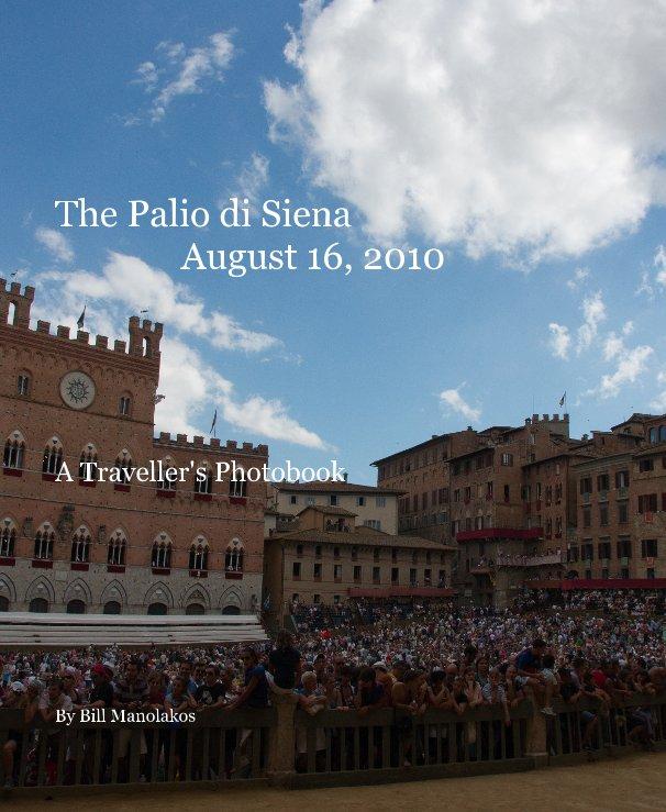 View The Palio di Siena August 16, 2010 by Bill Manolakos