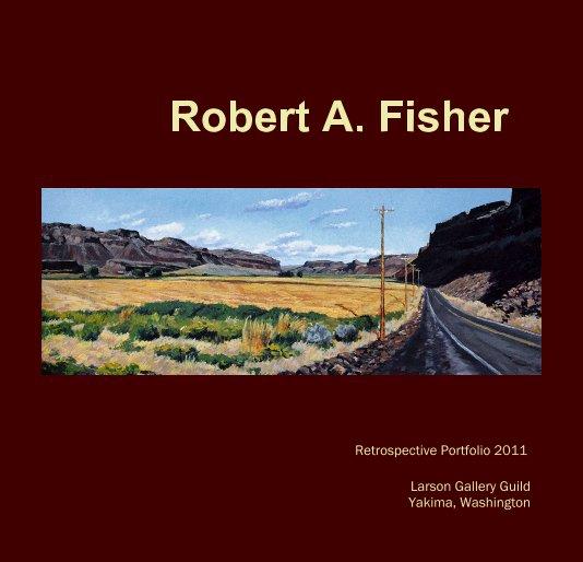 Ver Hard Cover Robert A. Fisher por Larson Gallery Guild Yakima, Washington