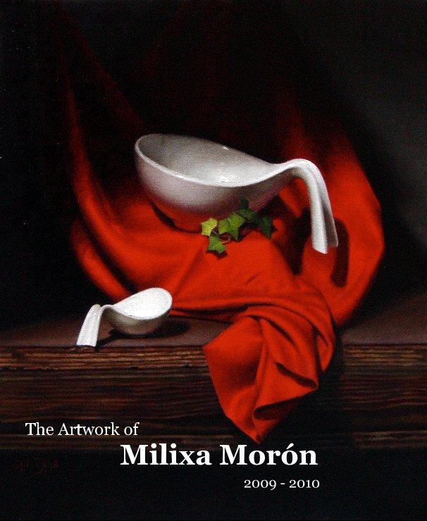 View The Artwork of Milixa Morón 2009 - 2010 by Milixa Morón