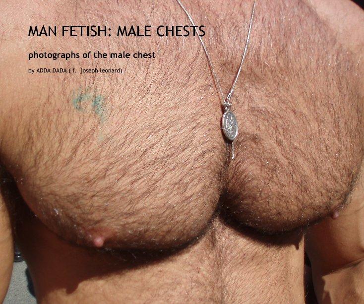View MAN FETISH: MALE CHESTS by ADDA DADA ( f. joseph leonard)
