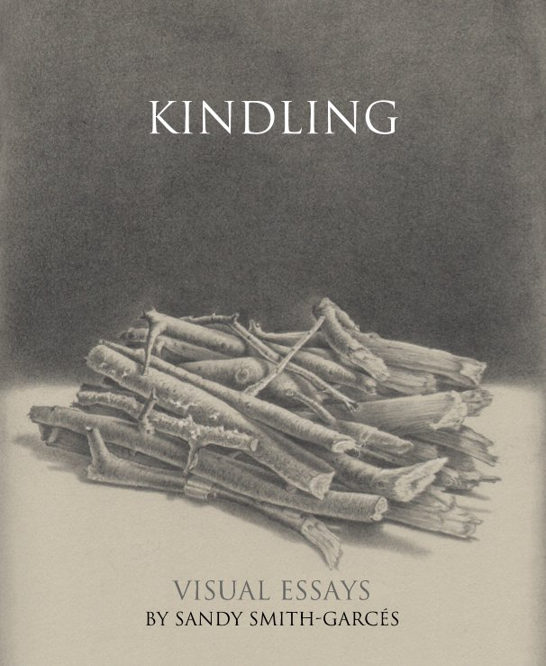 View Kindling by Sandy Smith-Garces