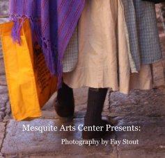 Mesquite Arts Center Presents... - Travel photo book