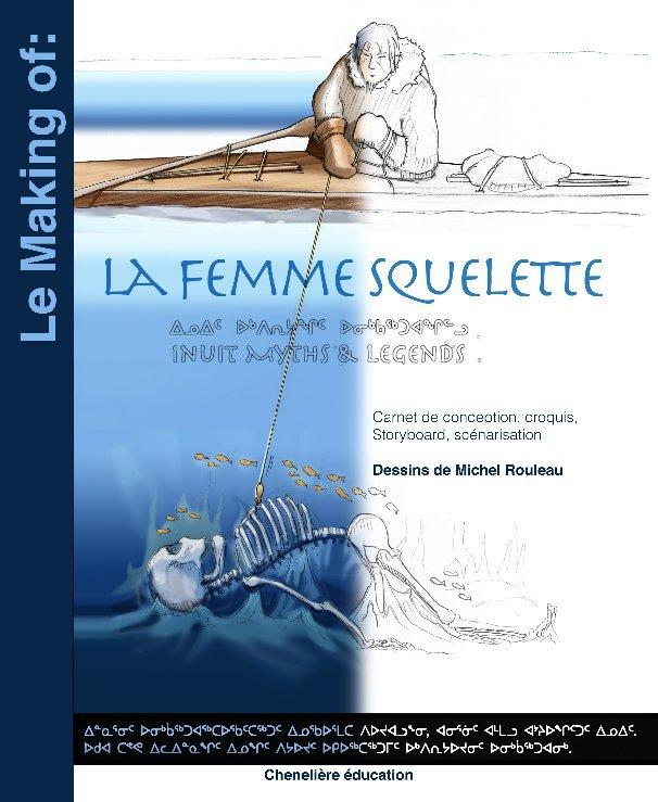 View Le making of: La femme squelette by Michel Rouleau