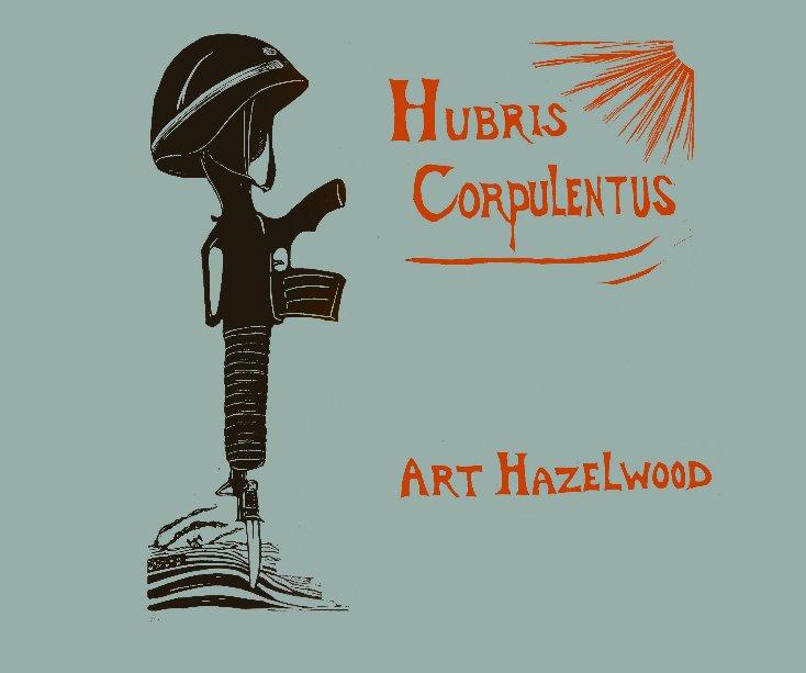 View Hubris Corpulentus by Art Hazelwood