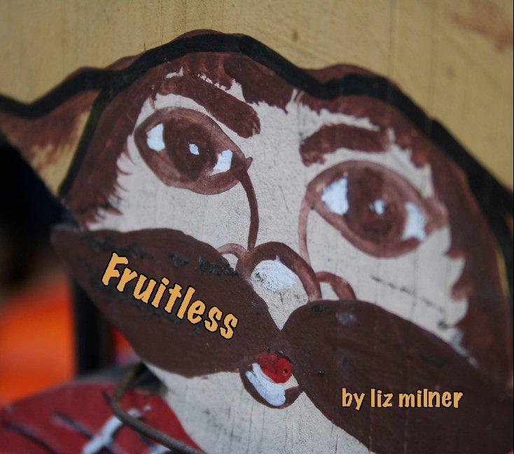 View Fruitless by Liz Milner