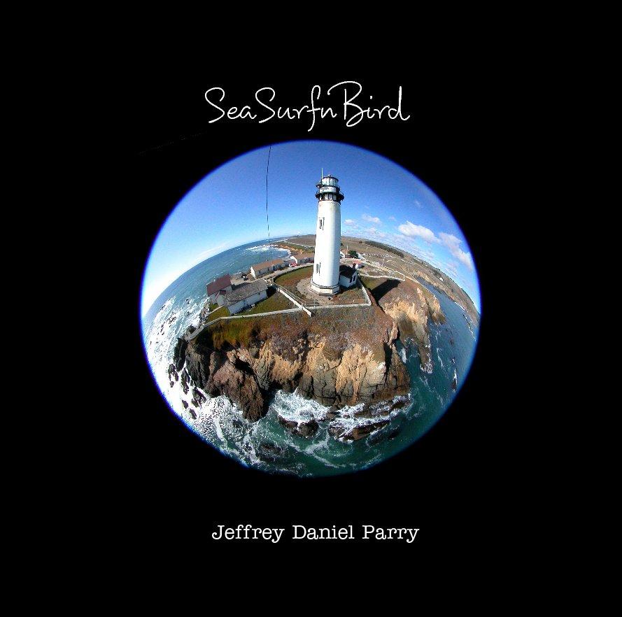 View SeaSurfnBird by Jeffrey Daniel Parry