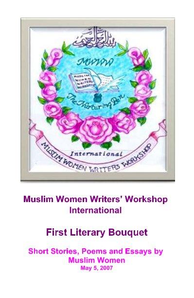 View Muslim Women Writers' Workshop International First Annual Folio, May 2007 by Members of MWWWI