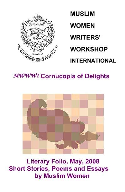View Muslim Women Writers' Workshop International Second Annual Folio, May 2008 by MWWWI Members
