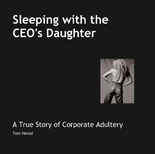 Bekijk Sleeping with theCEO's Daughter op Tom Herod