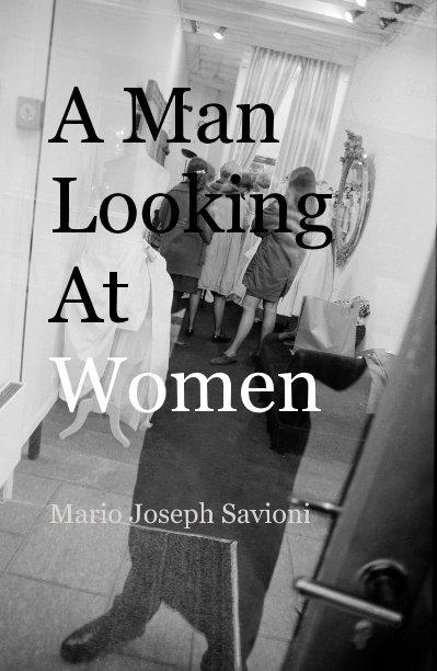 View A Man Looking At Women by Mario Joseph Savioni