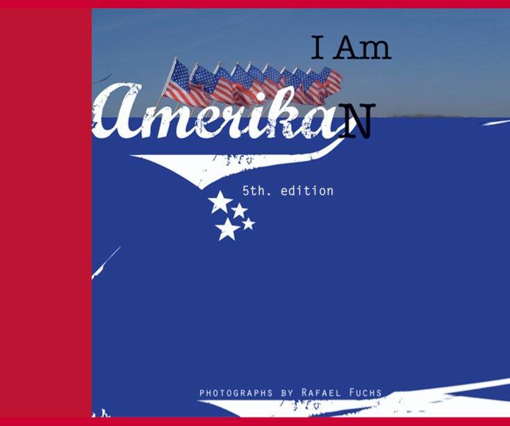 View I Am Amerikan_the original 5th. edition by rafael Fuchs