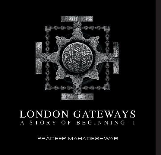 View LONDON GATEWAYS A STORY OF BEGINNING - 1 by Pradeep Mahadeshwar