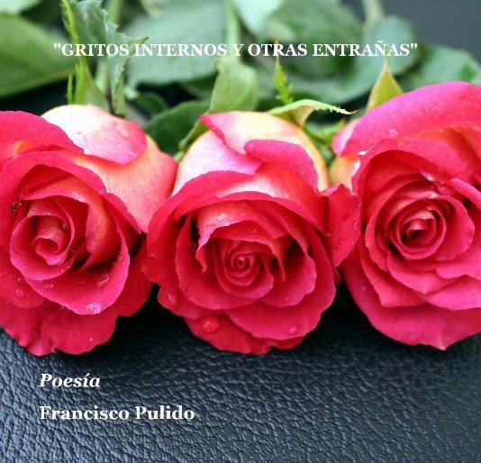 """View """"GRITOS INTERNOS Y OTRAS ENTRAÑAS"""" by Francisco Pulido"""