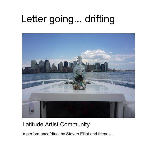 View Letter going... drifting by Steven Elliot and Latitude Artist Community
