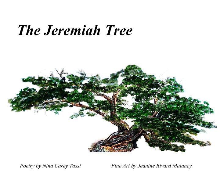 View The Jeremiah Tree by Nina Carey Tassi, Poet & Jeanine Rivard Malaney, Artist