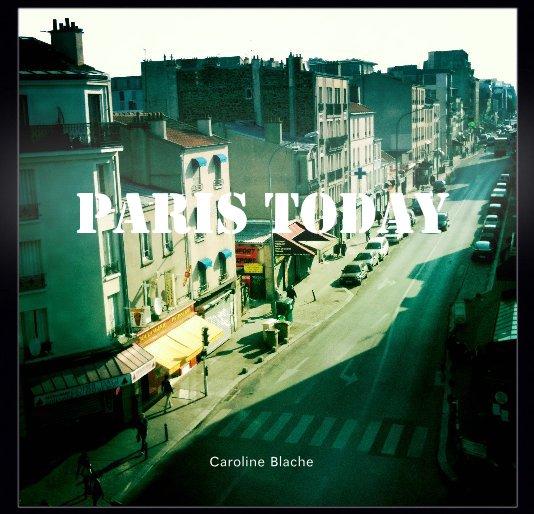 View PARIS TODAY by Caroline Blache