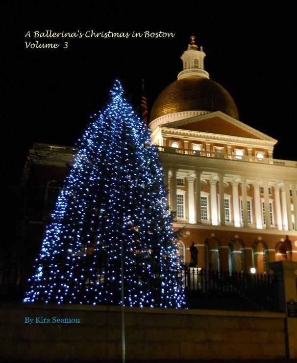 View A Ballerina's Christmas in Boston Volume 3 by Kira Seamon