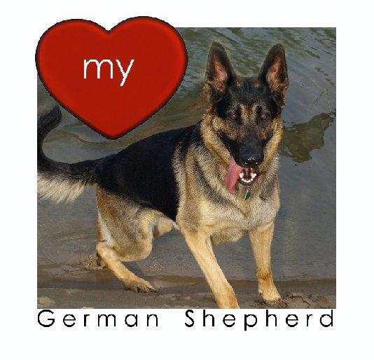 View LOVE my German Shepherd by Michel Keck