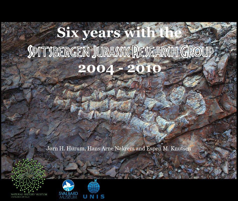 View Six years with the Spitsbergen Jurassic Research Group by Jørn H. Hurum, Hans Arne Nakrem and Espen M. Knutsen