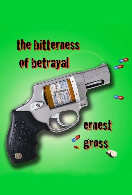 Bekijk The Bitterness Of Betrayal op Ernest Gross