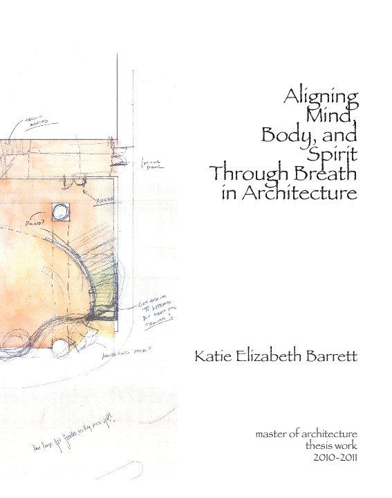 View Aligning Mind, Body, and Spirit Through Breath in Architecture by Katie Elizabeth Barrett