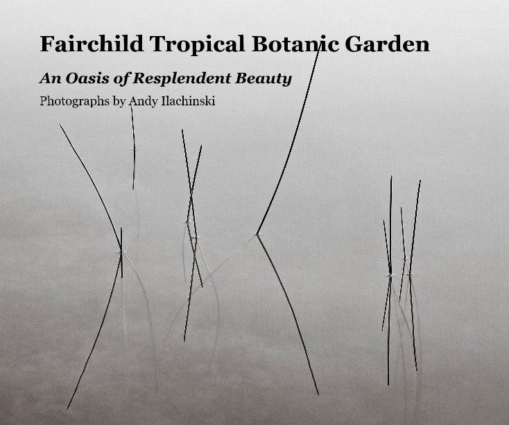 View Fairchild Tropical Botanic Garden by Photographs by Andy Ilachinski
