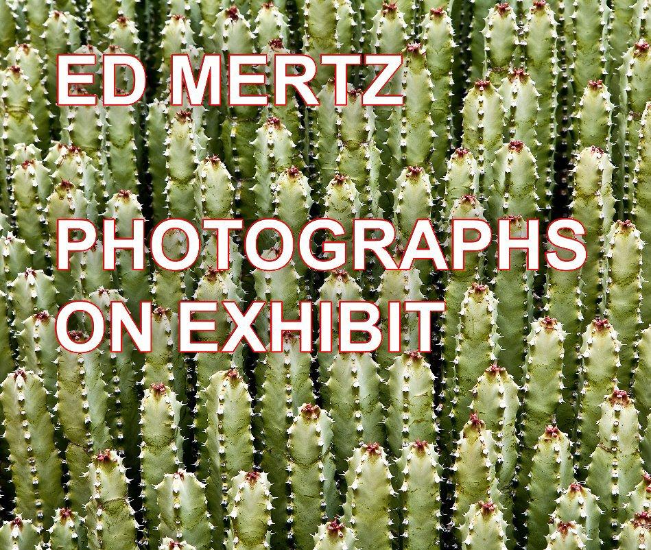 View Ed Mertz -- Photographs on Exhibit by Edward H. Mertz
