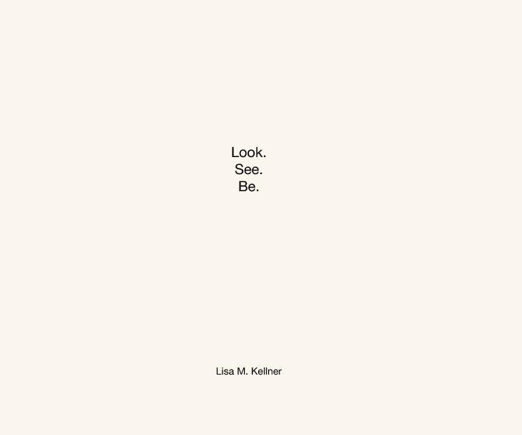 View Look. See. Be. by Lisa M Kellner
