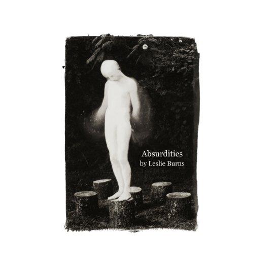 View Absurdities by Leslie Burns by Leslie Burns