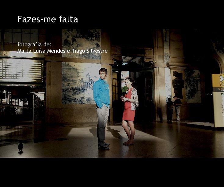 View Fazes-me falta by fotografia de: Marta Luísa Mendes e Tiago Silvestre