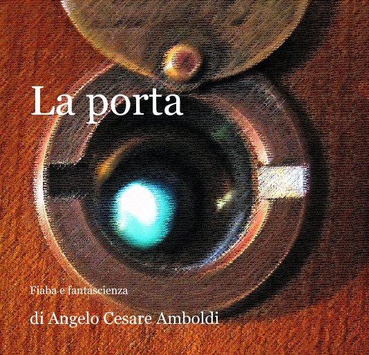 View La porta by di Angelo Cesare Amboldi