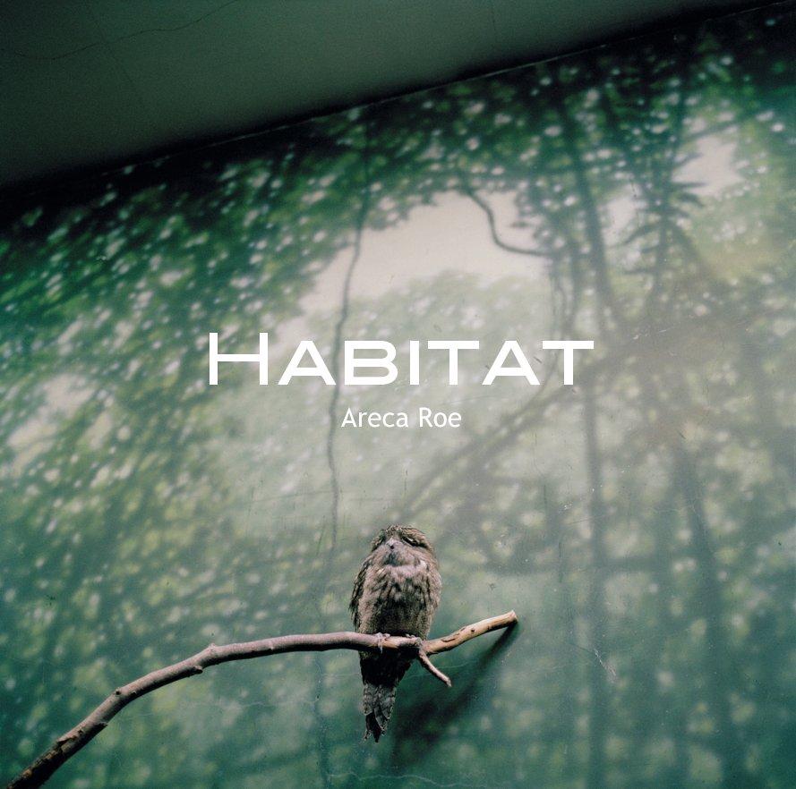 View Habitat by Areca Roe