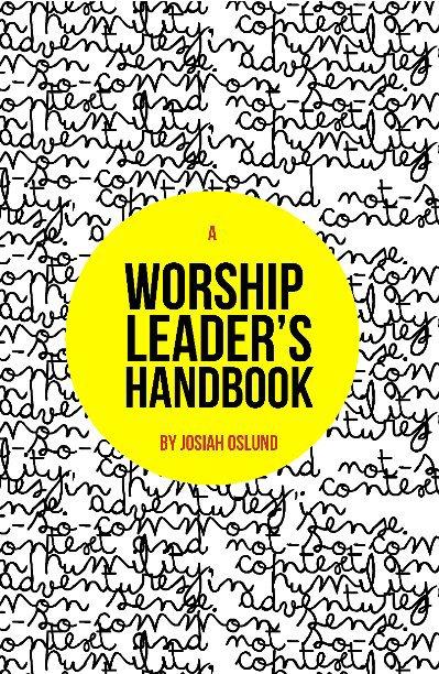 View A Worship Leader's Handbook by Josiah Oslund
