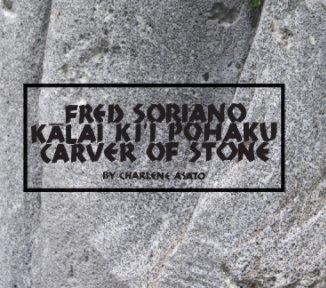 Fred Soriano, Kalai Ki`i Pohaku, Carver of Stone - Arts & Photography Books photo book
