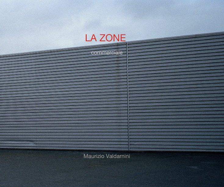 Visualizza LA ZONE   commerciale di Maurizio Valdarnini