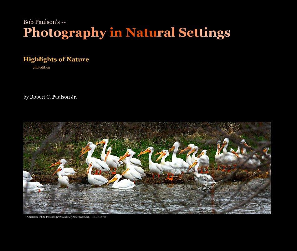 View Bob Paulson's -- Photography in Natural Settings by Robert C. Paulson Jr.