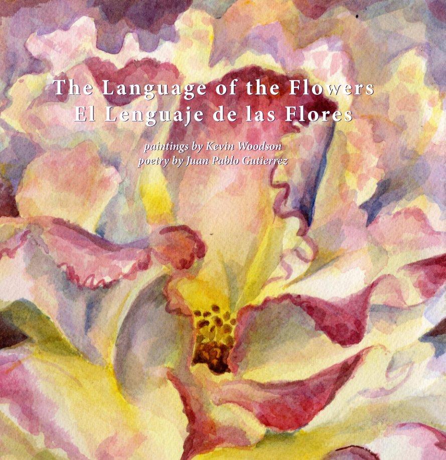 View The Language of the Flowers, El Lenguaje de las Flores, delux by Kevin Woodson, Juan Pablo Gutierrez