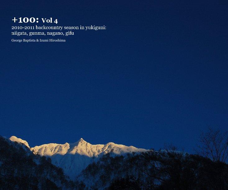 View +100: Vol 4 2010-2011 backcountry season in yukiguni: niigata, gunma, nagano, gifu by George Baptista & Izumi Hiroshima