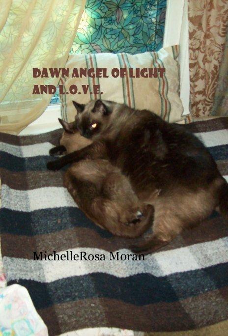 View DAWN ANGEL OF LIGHT and L.O.V.E. by MichelleRosa Moran