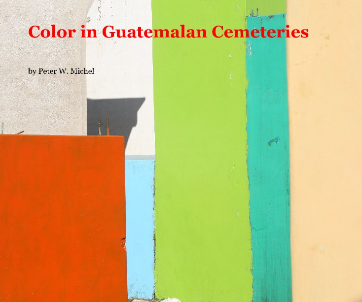 View Color in Guatemalan Cemeteries by Peter W. Michel